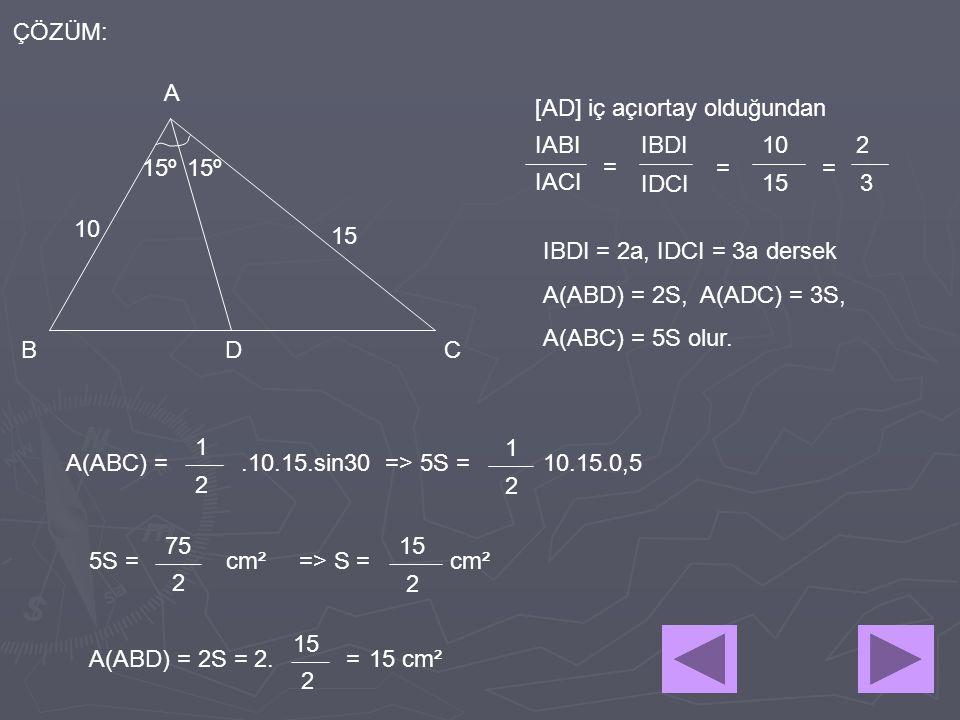 ÇÖZÜM: A. [AD] iç açıortay olduğundan. IABI. IBDI. 10. 2. 15º. 15º. = = = IACI. IDCI. 15.